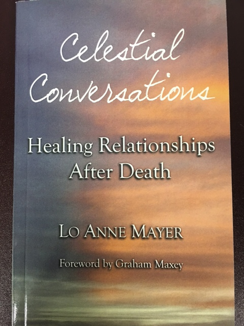 Lo Anne Mayer's book Celectial Conversations Healing Relationships After Death